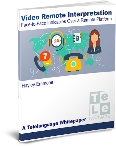Video Interpretation: Face-to-Face Intricacies Over a Remote Platform - Free Industry Whitepaper for Multilingual Communication | Telelanguage